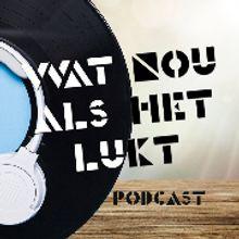 Wat Nou Als Het Lukt podcast